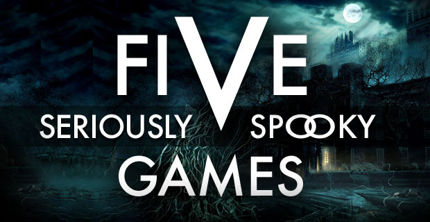 5 Seriously Spooky Games