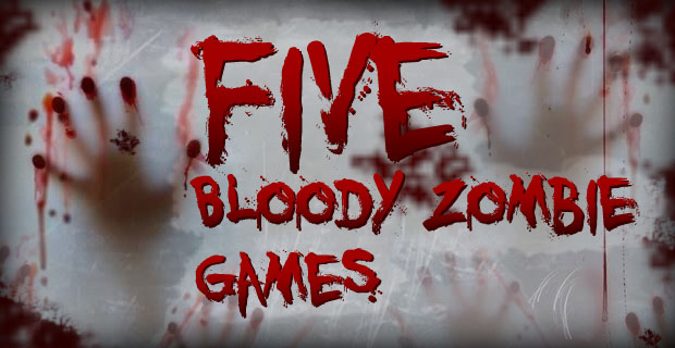 5 Bloody Zombie Games