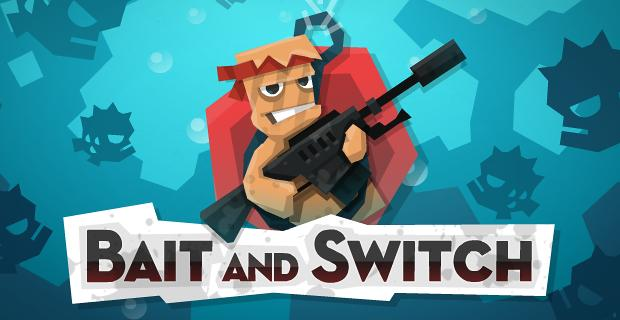 Bait and Switch Launched