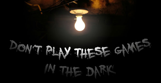 Don't Play These in the Dark